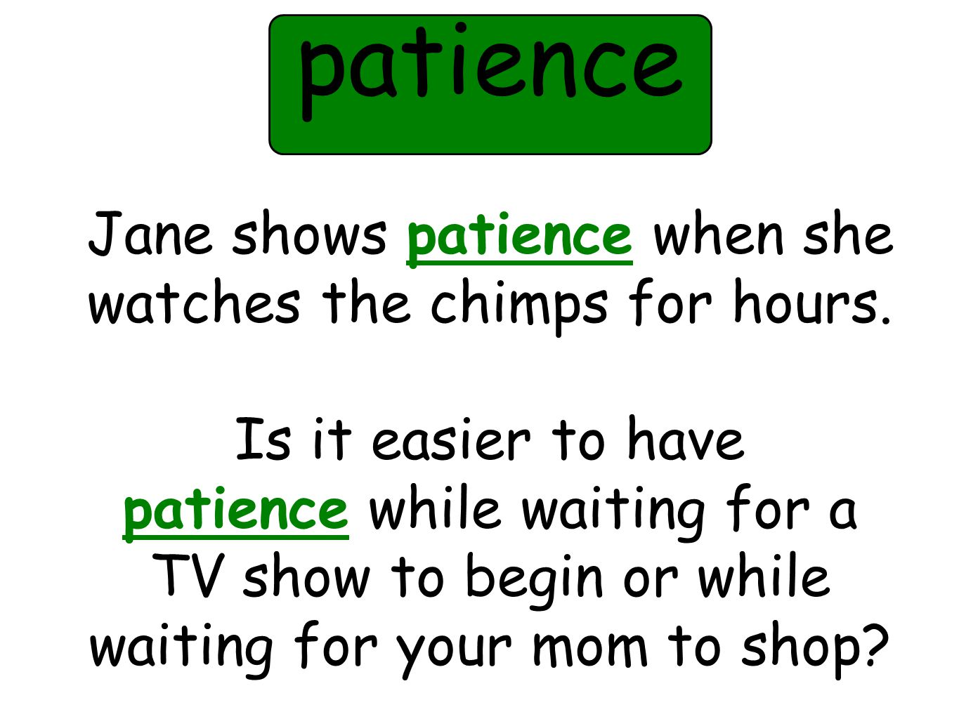 Jane shows patience when she watches the chimps for hours.