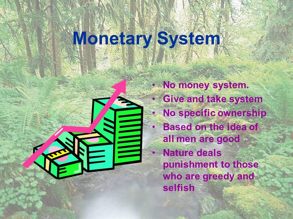 Monetary System No money system.