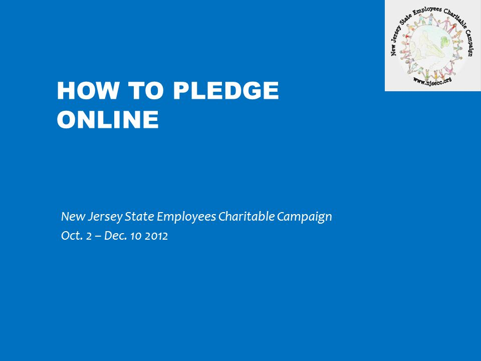 State employees will be able to complete the pledge process through an online platform System is secure, simple and paperless Pledge information will be submitted to the Centralized Payroll at the close of the campaign for upload into the payroll system.