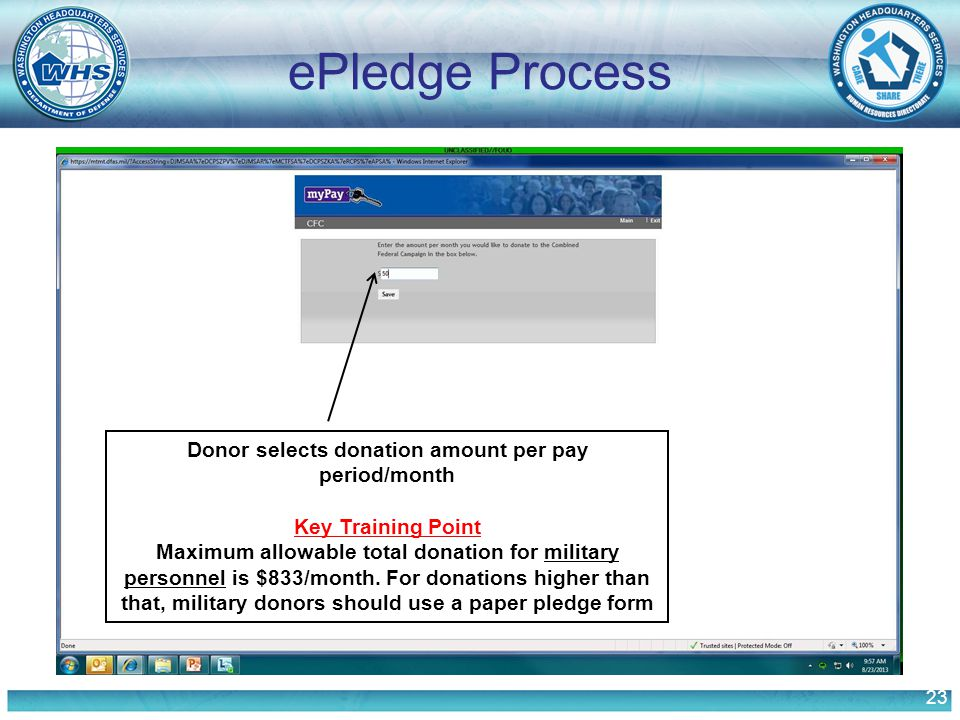 23 ePledge Process Donor selects donation amount per pay period/month Key Training Point Maximum allowable total donation for military personnel is $833/month.