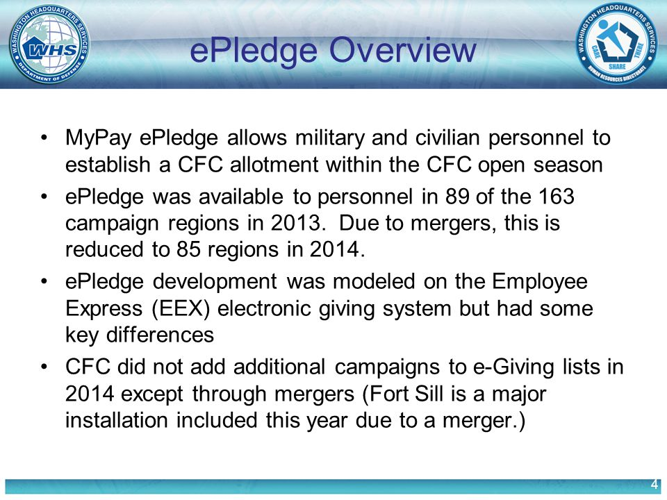 4 ePledge Overview MyPay ePledge allows military and civilian personnel to establish a CFC allotment within the CFC open season ePledge was available to personnel in 89 of the 163 campaign regions in 2013.