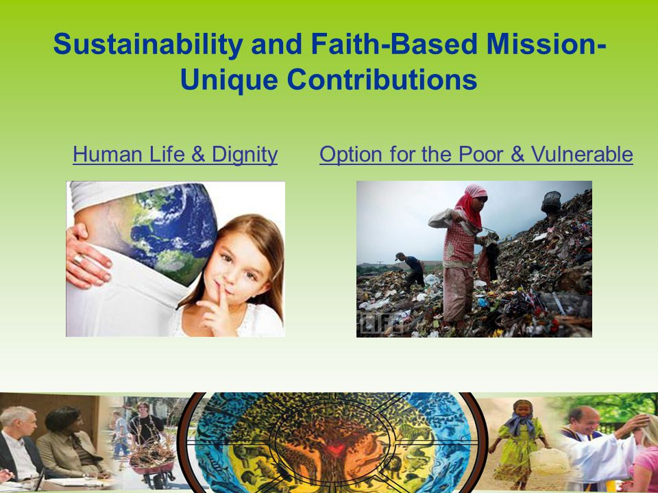Sustainability and Faith-Based Mission- Unique Contributions Human Life & DignityOption for the Poor & Vulnerable
