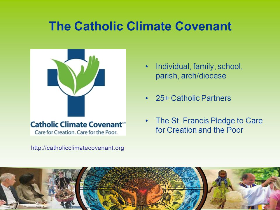 The Catholic Climate Covenant Individual, family, school, parish, arch/diocese 25+ Catholic Partners The St.