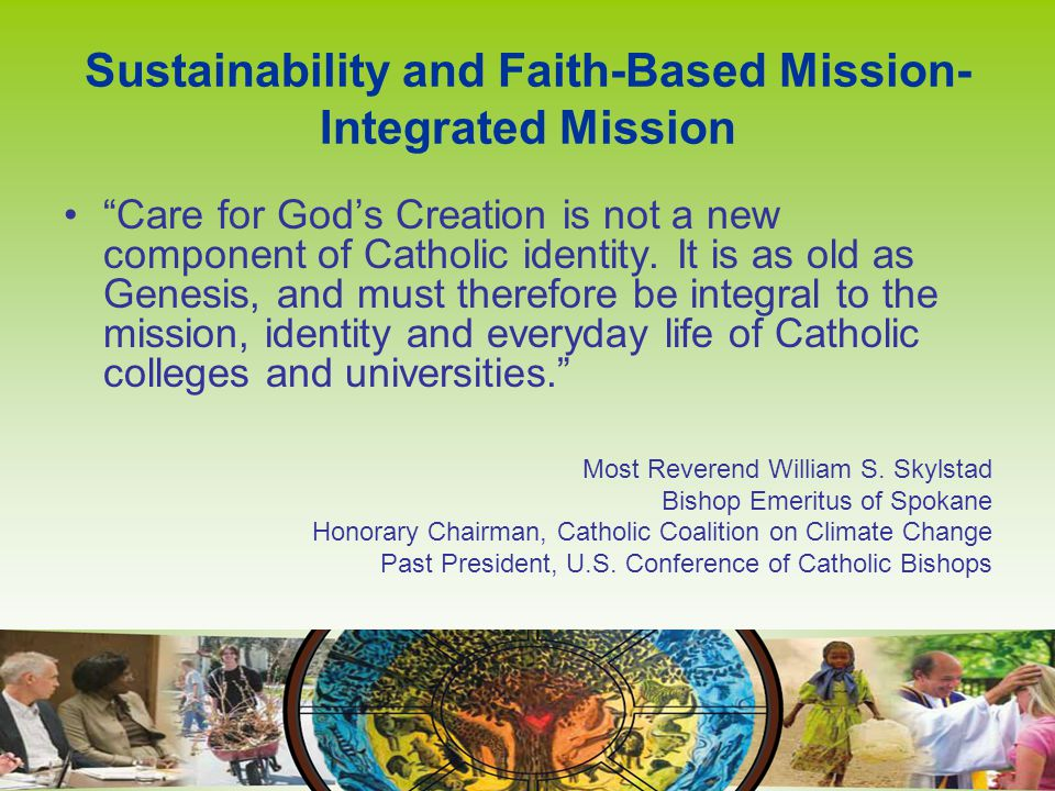 Sustainability and Faith-Based Mission- Integrated Mission Care for God's Creation is not a new component of Catholic identity.