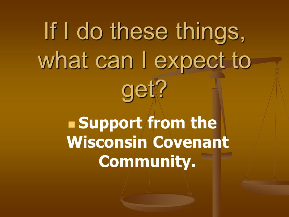 If I do these things, what can I expect to get Support from the Wisconsin Covenant Community.