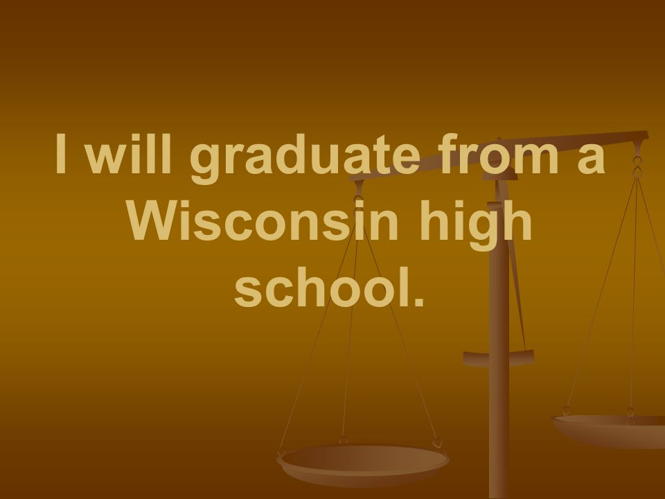 I will graduate from a Wisconsin high school.