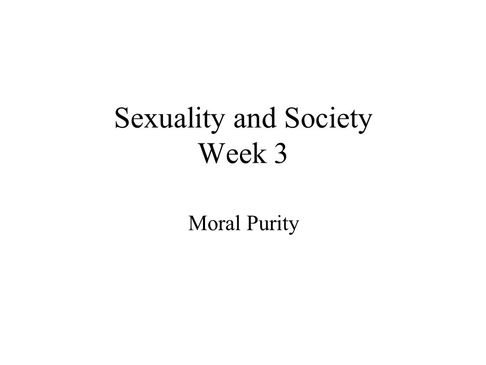 Sexuality and Society Week 3 Moral Purity