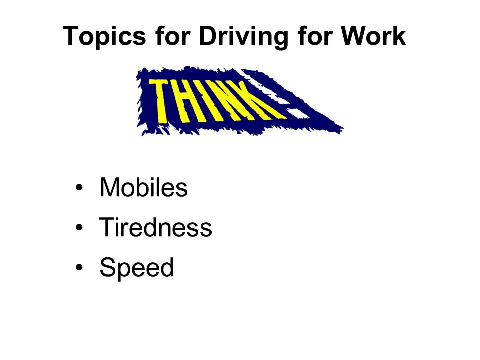 Topics for Driving for Work Mobiles Tiredness Speed