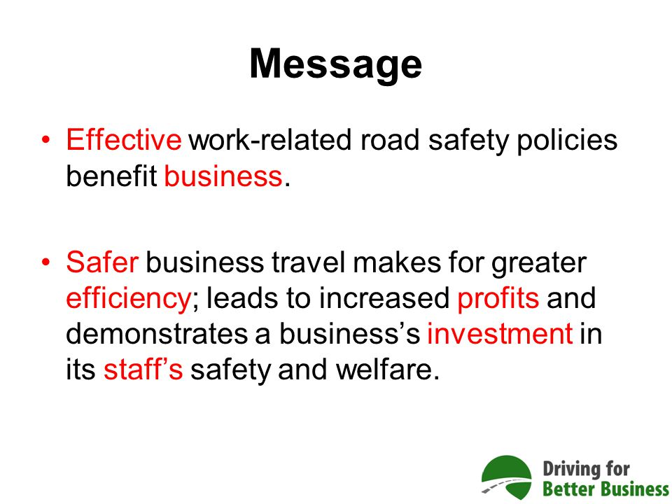 Message Effective work-related road safety policies benefit business.