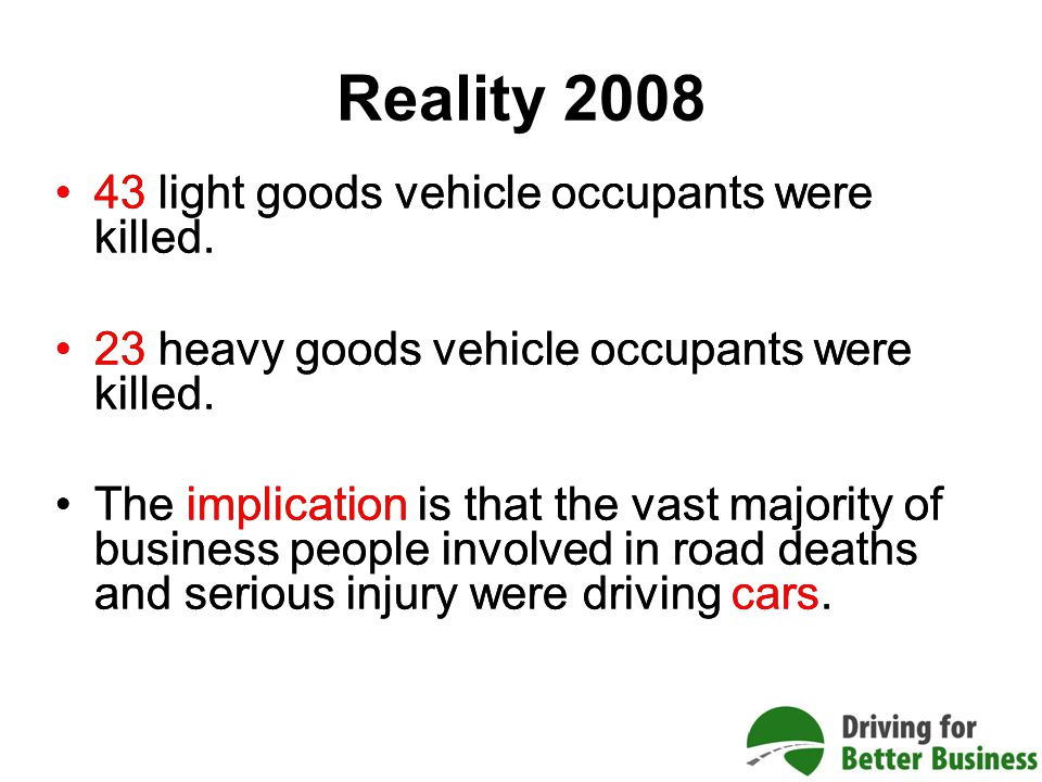 Reality 2008 43 light goods vehicle occupants were killed.