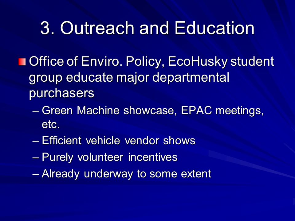 3. Outreach and Education Office of Enviro. Policy, EcoHusky student group educate major departmental purchasers –Green Machine showcase, EPAC meeting