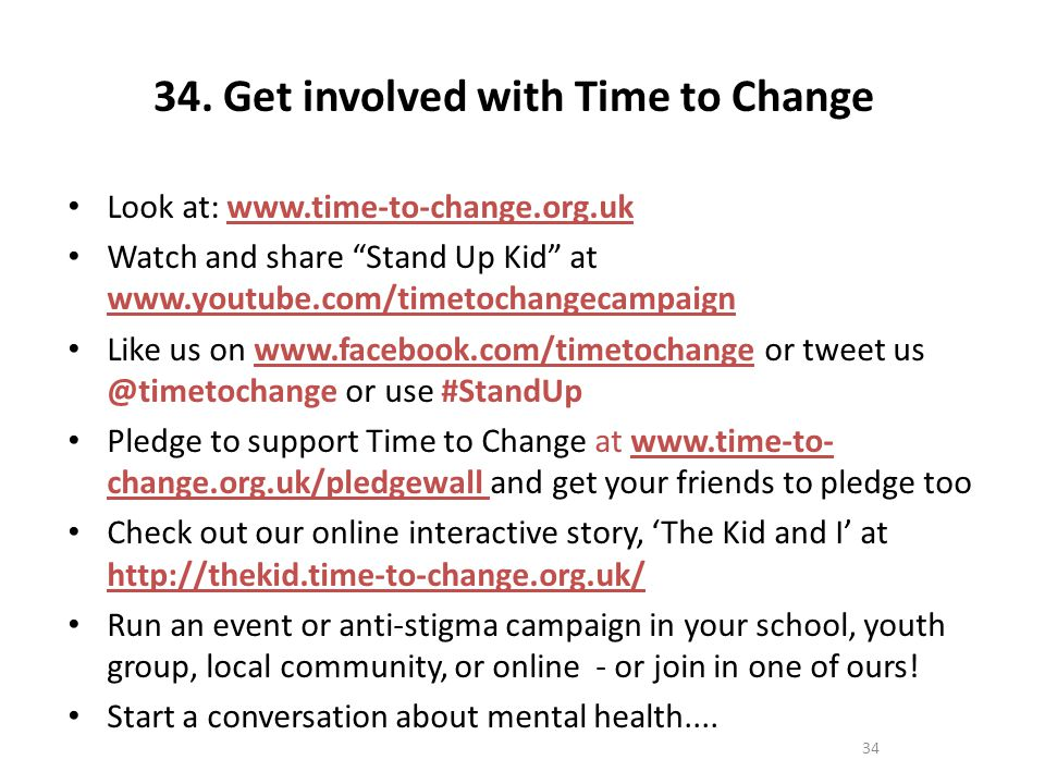 """34. Get involved with Time to Change Look at: www.time-to-change.org.uk Watch and share """"Stand Up Kid"""" at www.youtube.com/timetochangecampaign Like us"""