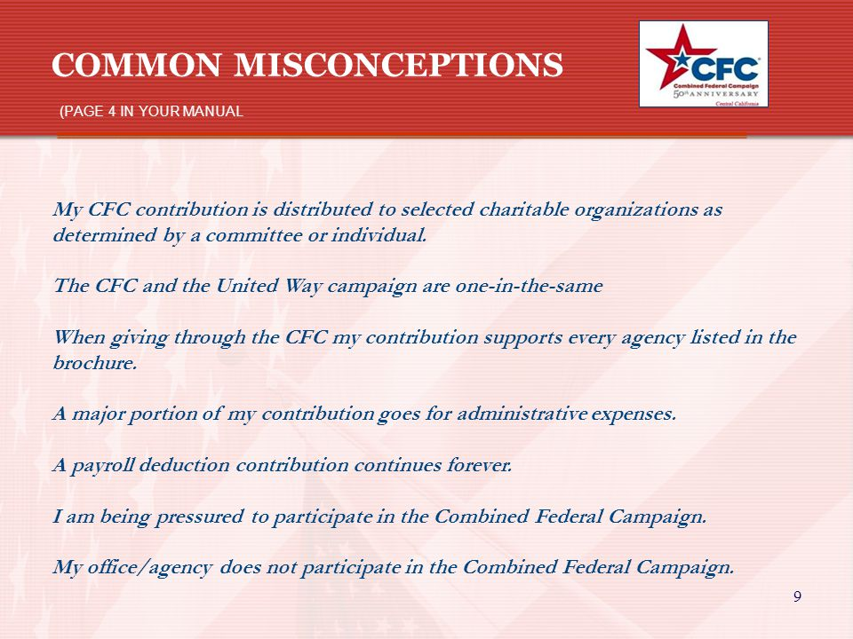 9 COMMON MISCONCEPTIONS (PAGE 4 IN YOUR MANUAL My CFC contribution is distributed to selected charitable organizations as determined by a committee or individual.