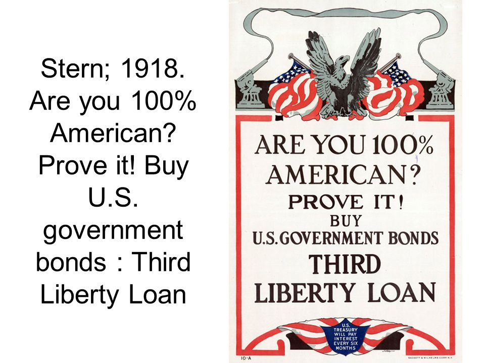 Stern; 1918. Are you 100% American? Prove it! Buy U.S. government bonds : Third Liberty Loan