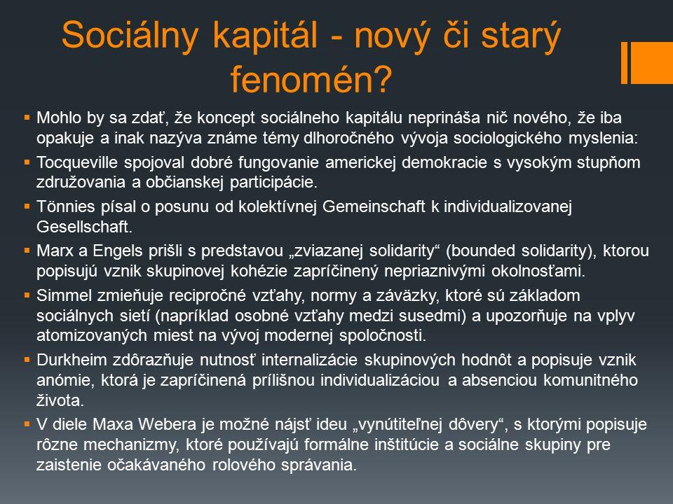 Sociálny kapitál - nový či starý fenomén?  Mohlo by sa zdať, že koncept sociálneho kapitálu neprináša nič nového, že iba opakuje a inak nazýva známe