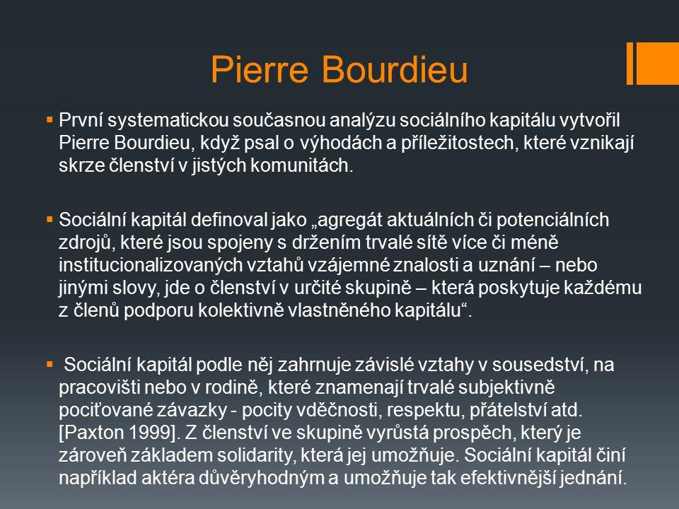 Pierre Bourdieu  První systematickou současnou analýzu sociálního kapitálu vytvořil Pierre Bourdieu, když psal o výhodách a příležitostech, které vznikají skrze členství v jistých komunitách.
