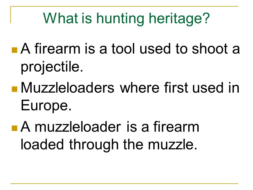 What is hunting heritage. A firearm is a tool used to shoot a projectile.