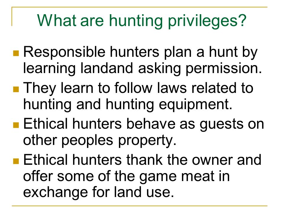 What are hunting privileges. Responsible hunters plan a hunt by learning landand asking permission.