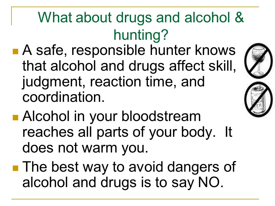 What about drugs and alcohol & hunting.