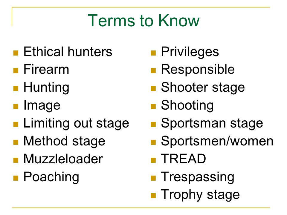 Terms to Know Ethical hunters Firearm Hunting Image Limiting out stage Method stage Muzzleloader Poaching Privileges Responsible Shooter stage Shooting Sportsman stage Sportsmen/women TREAD Trespassing Trophy stage