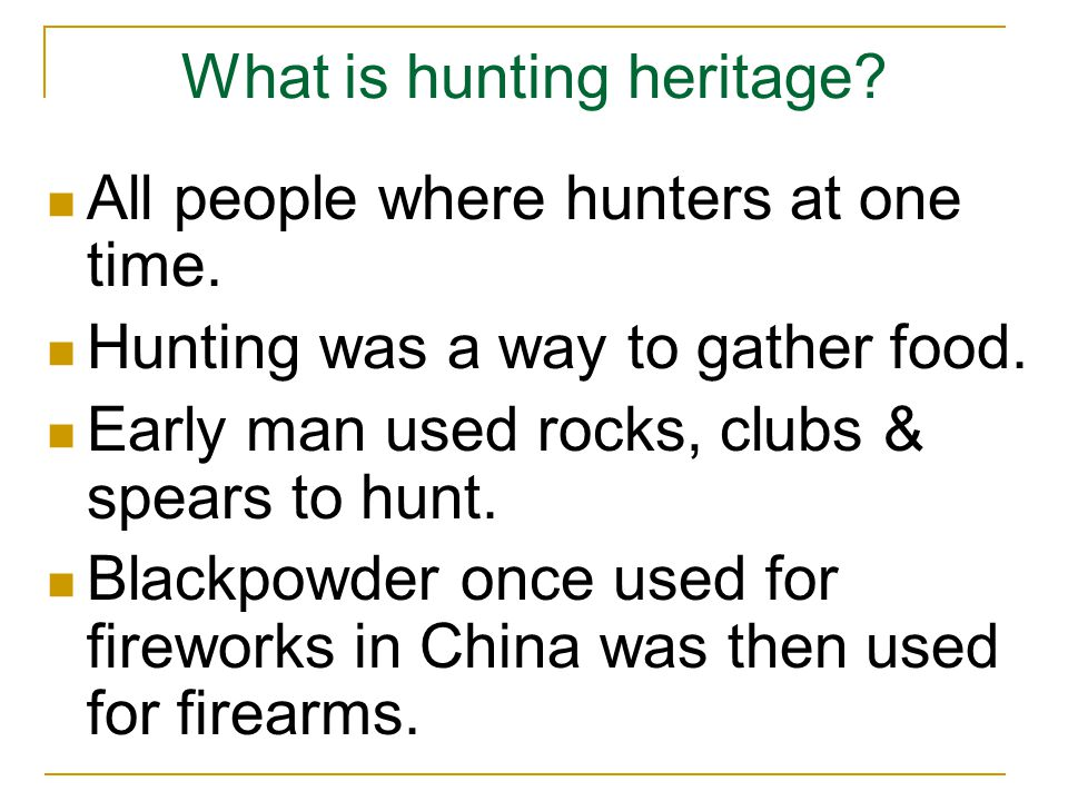 What is hunting heritage.A firearm is a tool used to shoot a projectile.