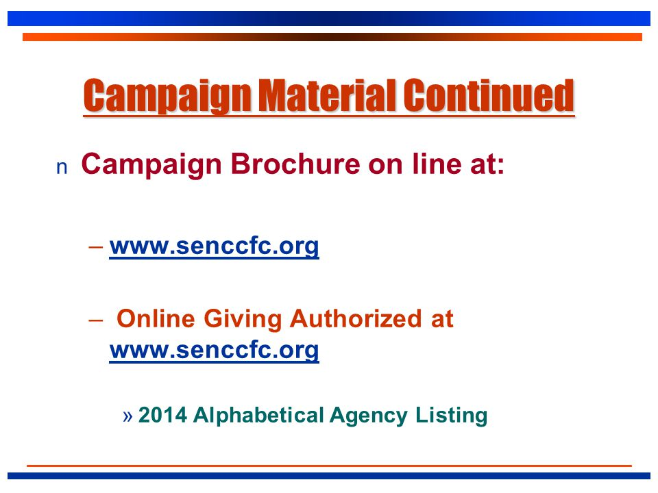 Campaign Material Continued n Campaign Brochure on line at: –www.senccfc.orgwww.senccfc.org – Online Giving Authorized at www.senccfc.org www.senccfc.org »2014 Alphabetical Agency Listing