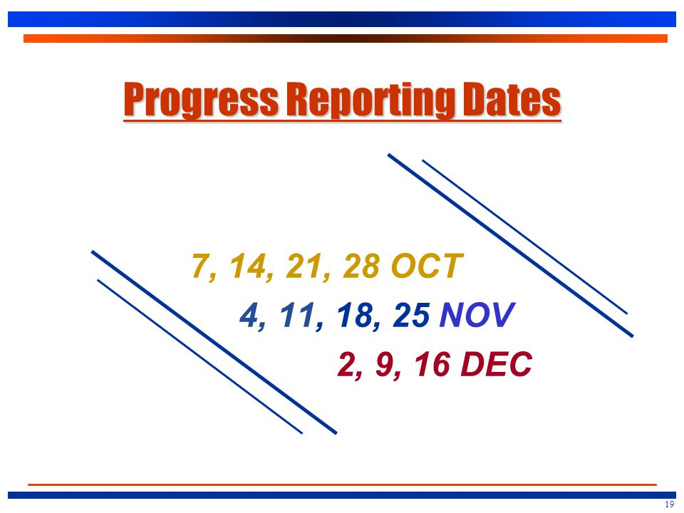 Progress Reporting Dates 7, 14, 21, 28 OCT 4, 11, 18, 25 NOV 2, 9, 16 DEC 19
