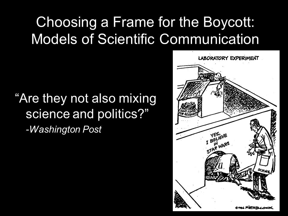 """Choosing a Frame for the Boycott: Models of Scientific Communication """"Are they not also mixing science and politics?"""" -Washington Post"""