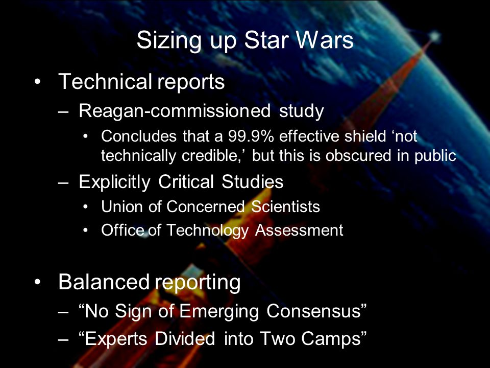 Sizing up Star Wars Technical reports –Reagan-commissioned study Concludes that a 99.9% effective shield 'not technically credible,' but this is obscu