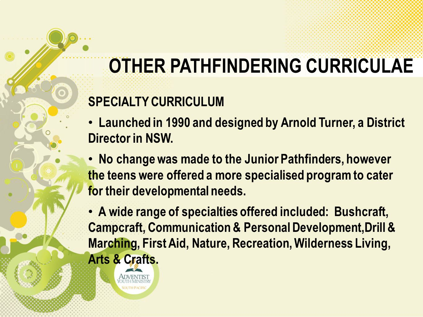 OTHER PATHFINDERING CURRICULAE SPECIALTY CURRICULUM Launched in 1990 and designed by Arnold Turner, a District Director in NSW. No change was made to