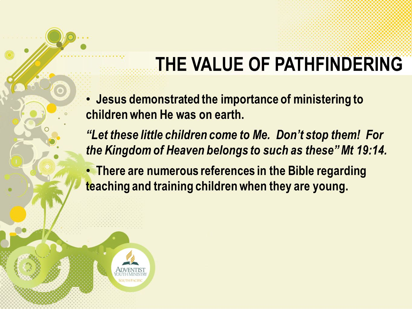 "THE VALUE OF PATHFINDERING Jesus demonstrated the importance of ministering to children when He was on earth. ""Let these little children come to Me. D"