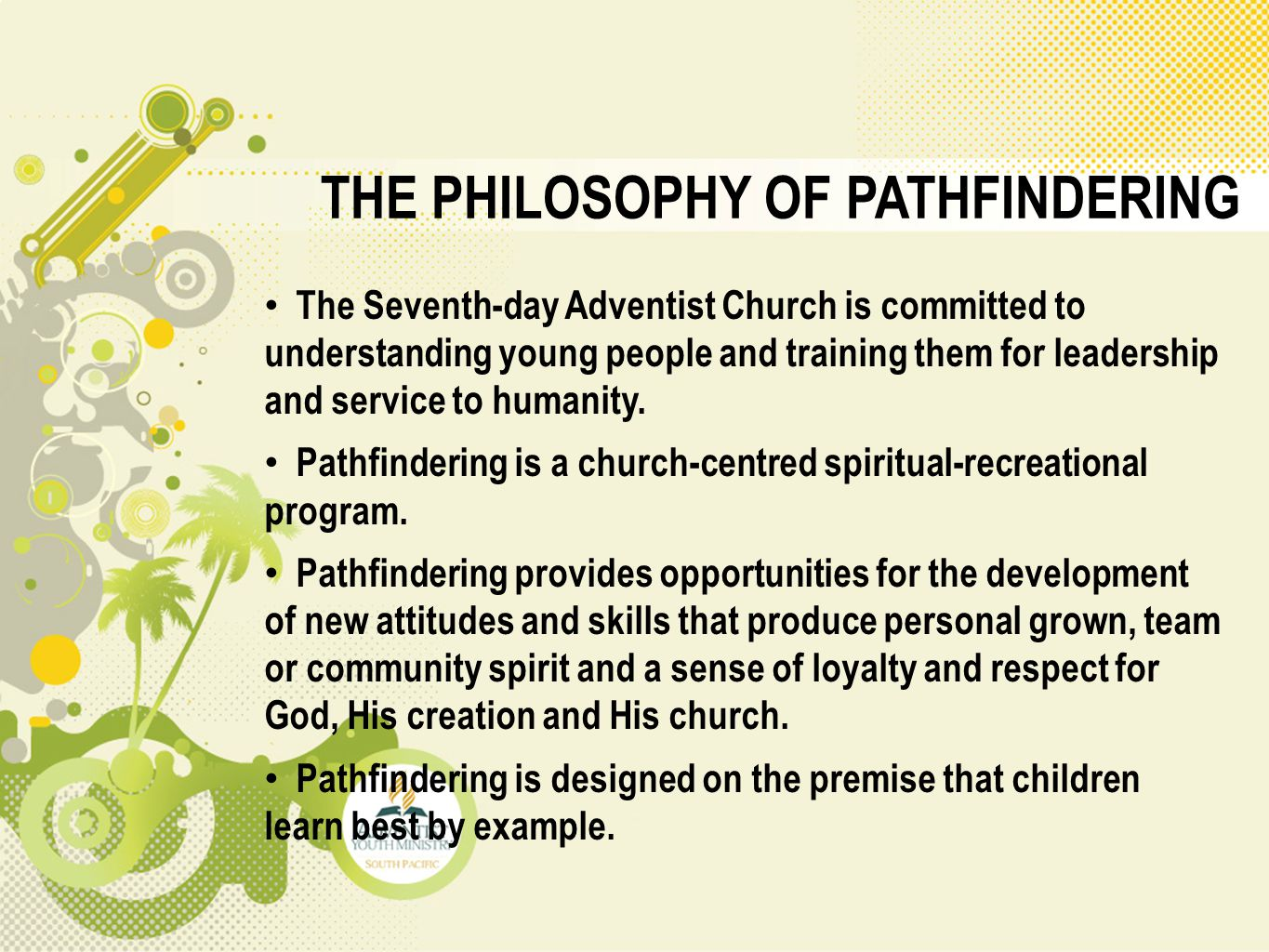 THE PHILOSOPHY OF PATHFINDERING The Seventh-day Adventist Church is committed to understanding young people and training them for leadership and servi