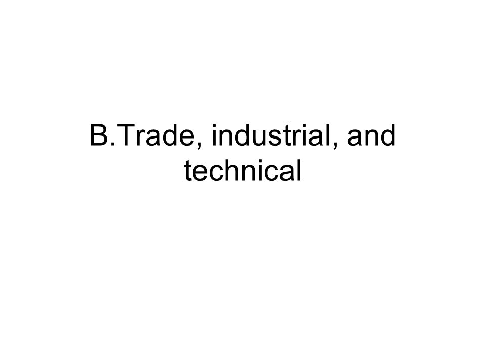 B.Trade, industrial, and technical
