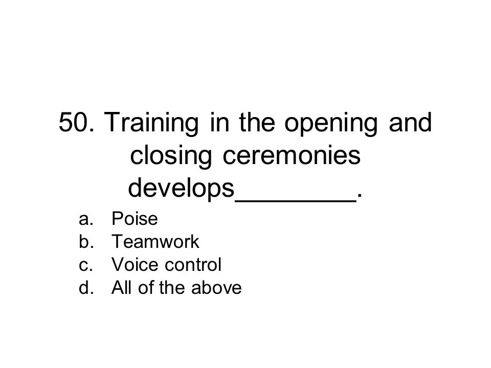 50.Training in the opening and closing ceremonies develops________.