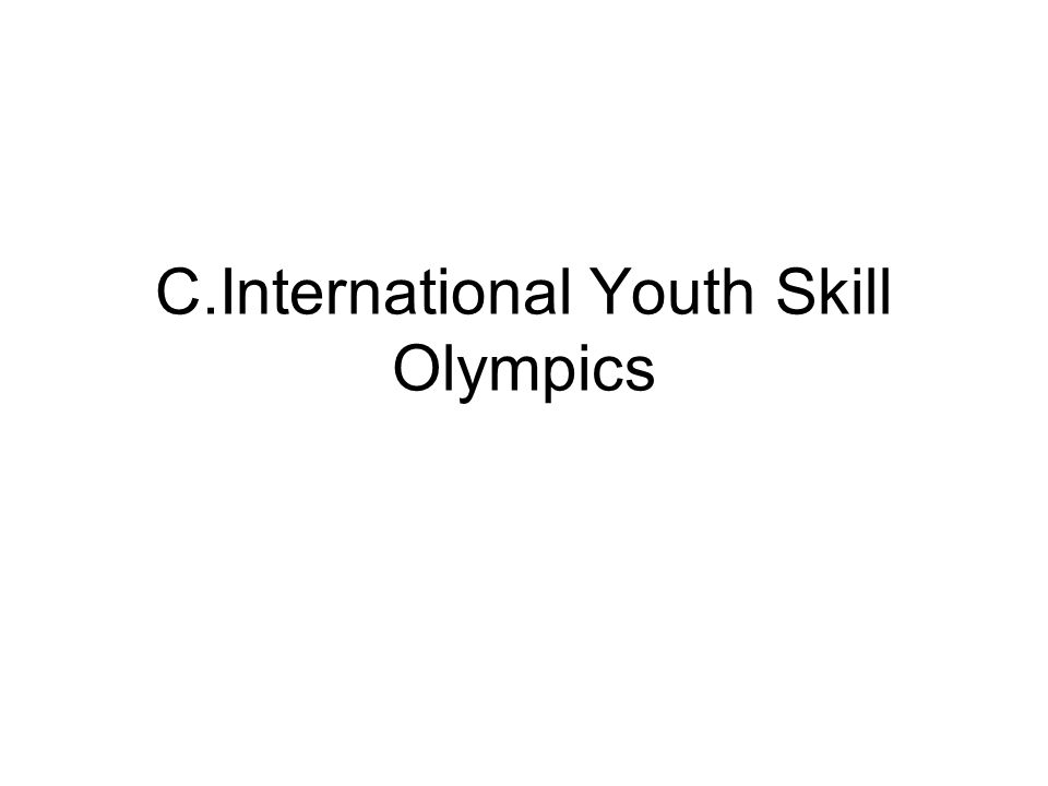 C.International Youth Skill Olympics