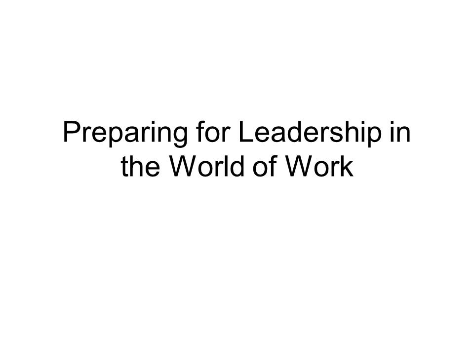 Preparing for Leadership in the World of Work