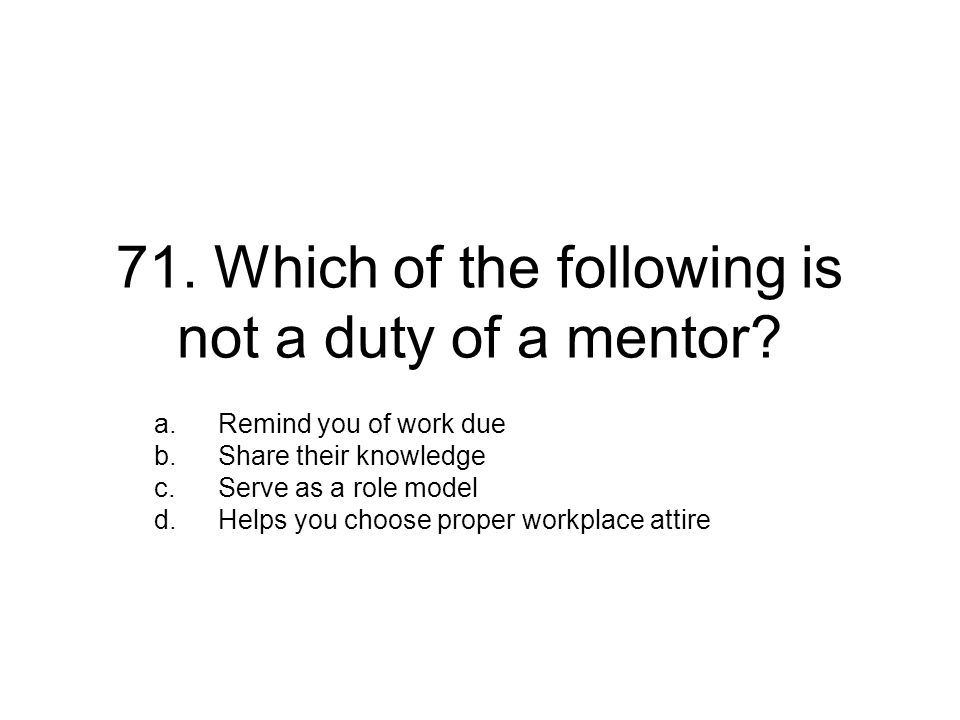 71.Which of the following is not a duty of a mentor.