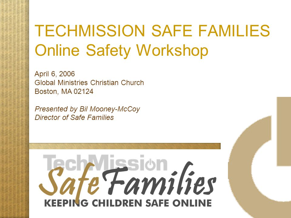 TECHMISSION SAFE FAMILIES Online Safety Workshop April 6, 2006 Global Ministries Christian Church Boston, MA 02124 Presented by Bil Mooney-McCoy Direc