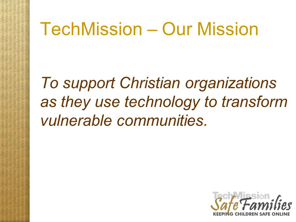 TechMission – Our Mission To support Christian organizations as they use technology to transform vulnerable communities.