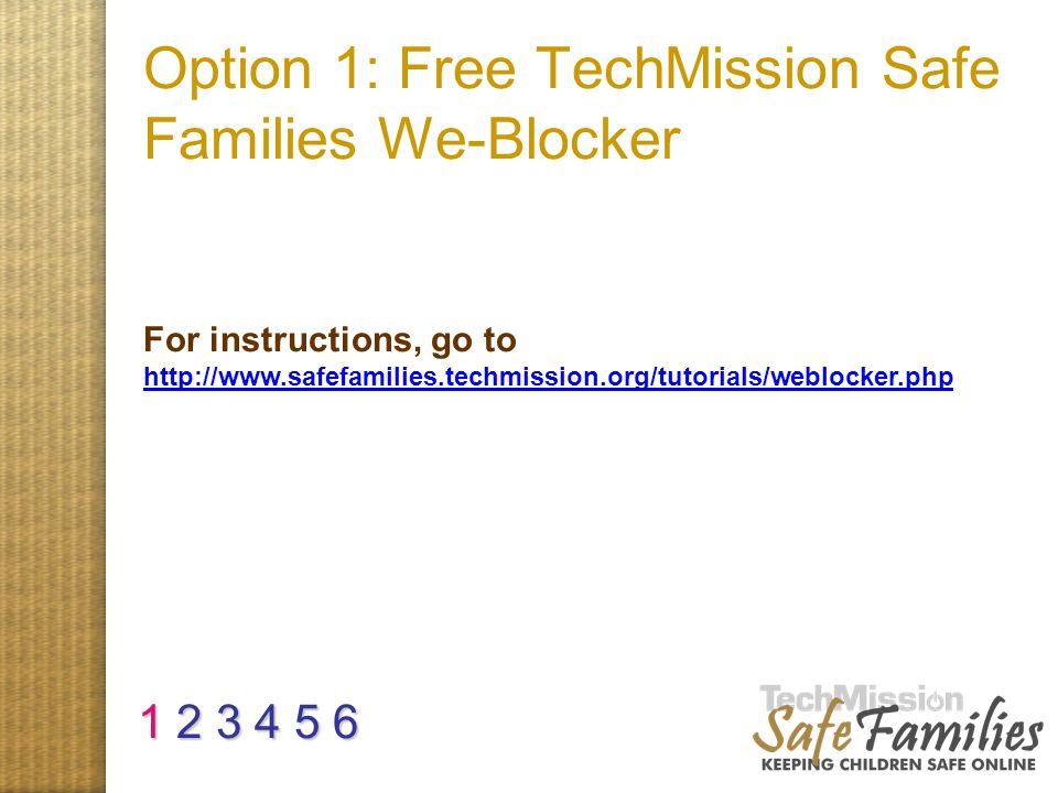 Option 1: Free TechMission Safe Families We-Blocker For instructions, go to http://www.safefamilies.techmission.org/tutorials/weblocker.php