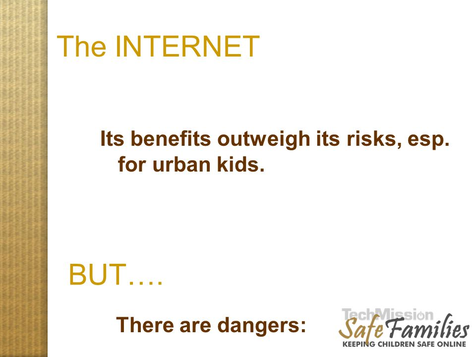 Family Internet Safety Pledge These rules apply wherever I am (at home, a friend's house, school, or the library).