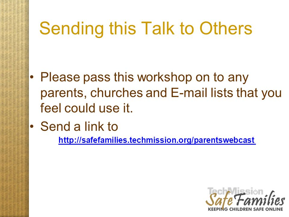 Sending this Talk to Others Please pass this workshop on to any parents, churches and E-mail lists that you feel could use it. Send a link to http://s