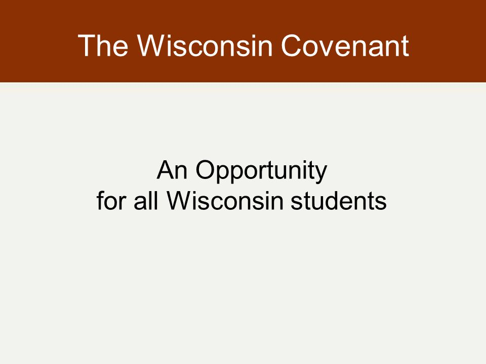 An Opportunity for all Wisconsin students The Wisconsin Covenant