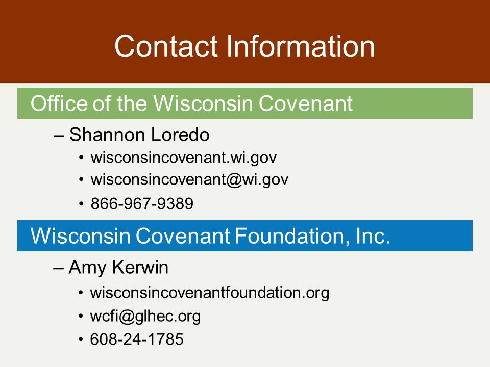 Contact Information –Shannon Loredo wisconsincovenant.wi.gov wisconsincovenant@wi.gov 866-967-9389 Office of the Wisconsin Covenant Wisconsin Covenant