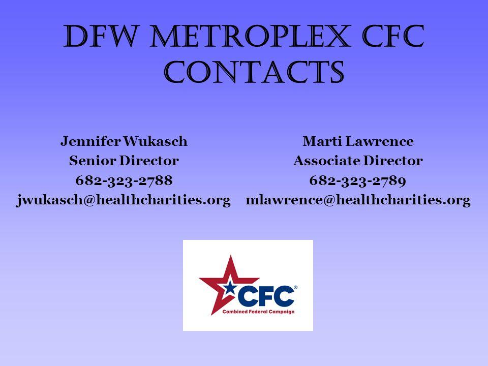 DFW Metroplex CFC Contacts Jennifer Wukasch Senior Director 682-323-2788 jwukasch@healthcharities.org Marti Lawrence Associate Director 682-323-2789 mlawrence@healthcharities.org