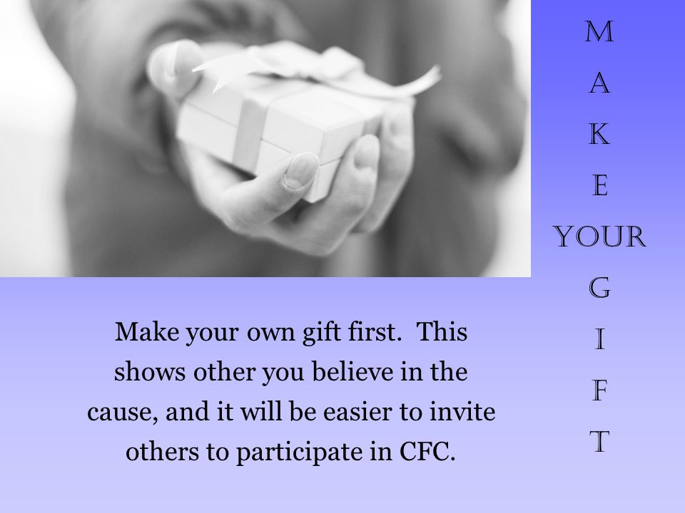 ASK for Others to Contribute You may be the first person to tell them about the CFC.