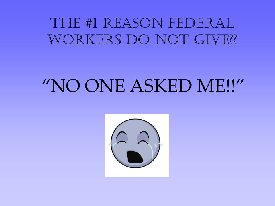 "The #1 reason federal workers do not give?? ""NO ONE ASKED ME!!"""