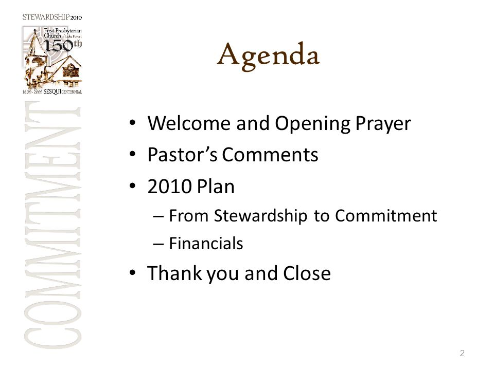 Agenda Welcome and Opening Prayer Pastor's Comments 2010 Plan – From Stewardship to Commitment – Financials Thank you and Close 2