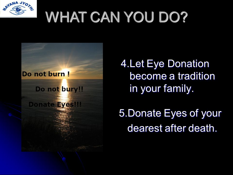 People who wear spectacles People suffering from: - Diabetes - Asthma - High blood pressure - Tuberculosis Patients who have undergone cataract surgery undergone cataract surgery can also donate eyes.