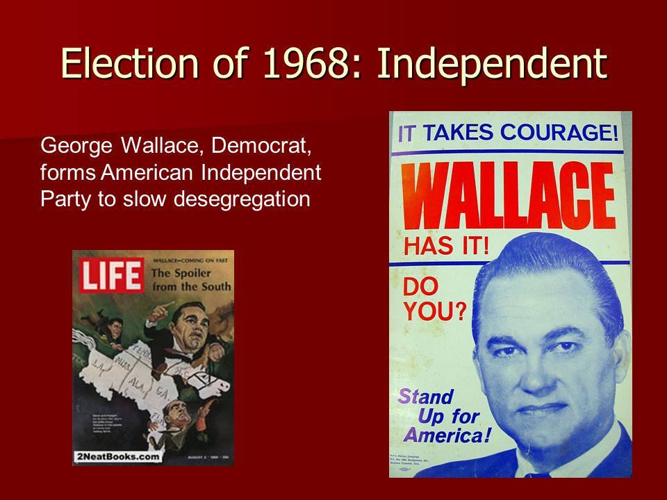 Election of 1968: Independent George Wallace, Democrat, forms American Independent Party to slow desegregation